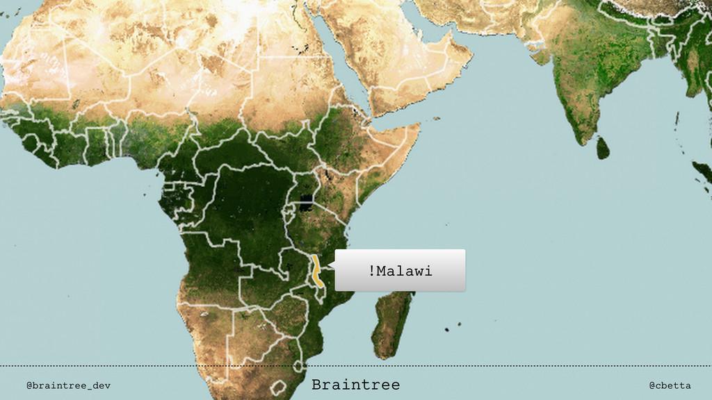 !Malawi @braintree_dev @cbetta Braintree