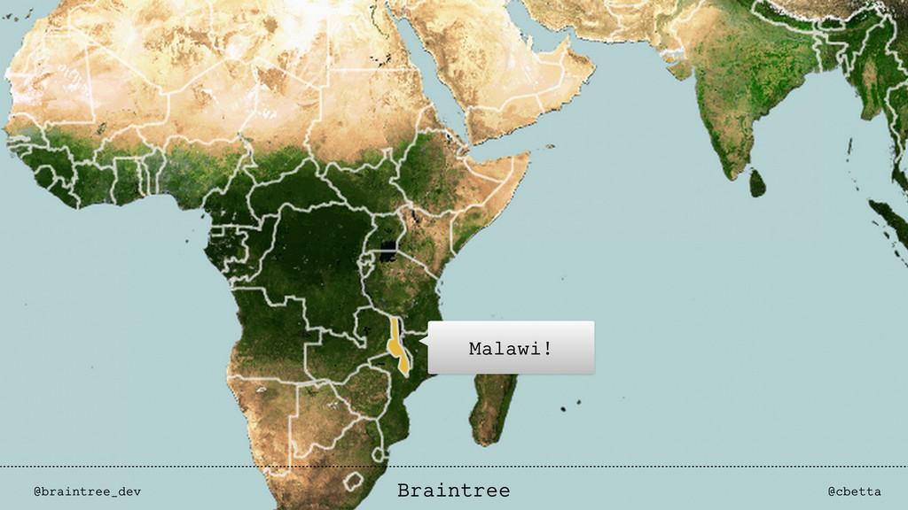 Malawi! @braintree_dev @cbetta Braintree