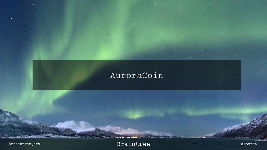 AuroraCoin @braintree_dev @cbetta Braintree