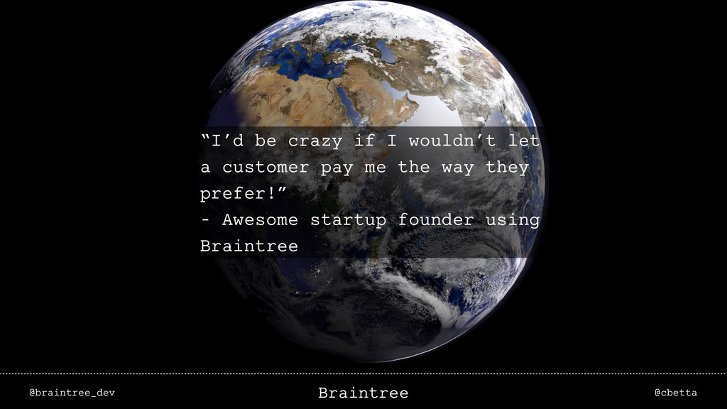 "@braintree_dev @cbetta Braintree ""I'd be crazy ..."