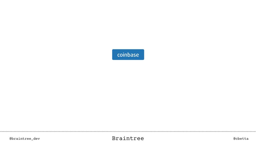 Braintree @braintree_dev @cbetta Braintree