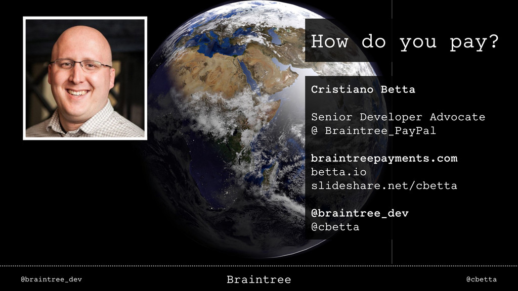 @braintree_dev @cbetta Braintree How do you pay...