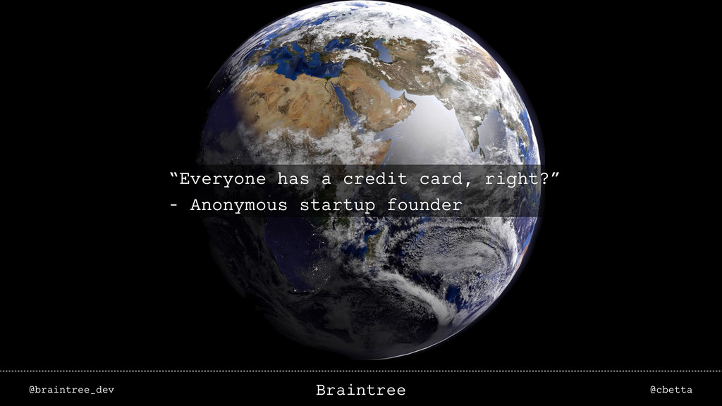 "@braintree_dev @cbetta Braintree ""Everyone has ..."
