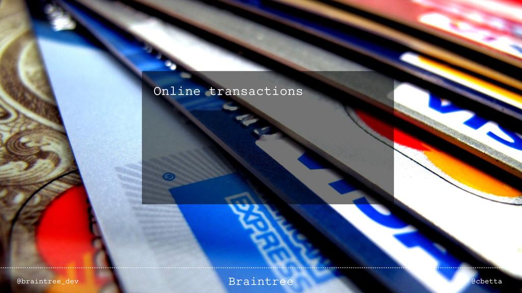 Online transactions @braintree_dev @cbetta Brai...
