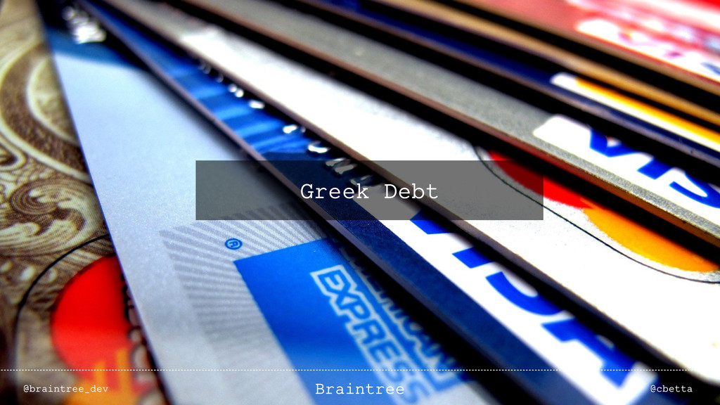 @braintree_dev @cbetta Braintree Greek Debt