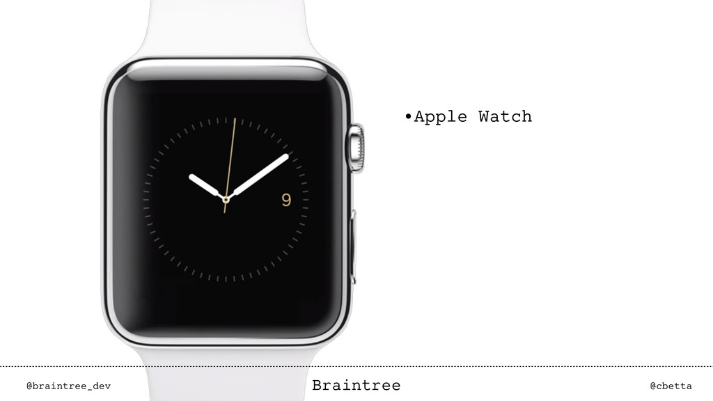 @braintree_dev @cbetta Braintree •Apple Watch @...
