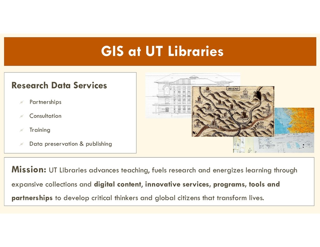 GIS at UT Libraries Mission: UT Libraries advan...