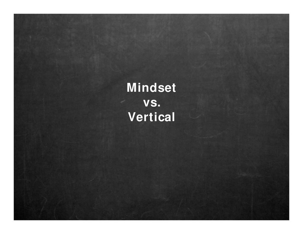 Mindset vs. Vertical