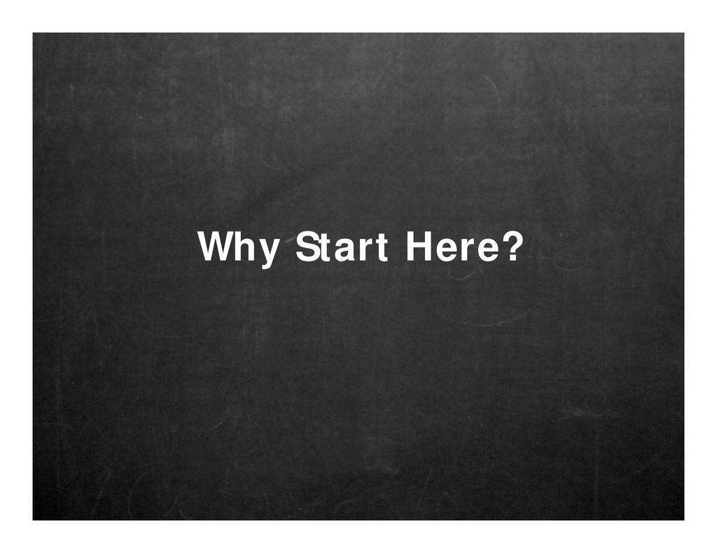 Why Start Here?