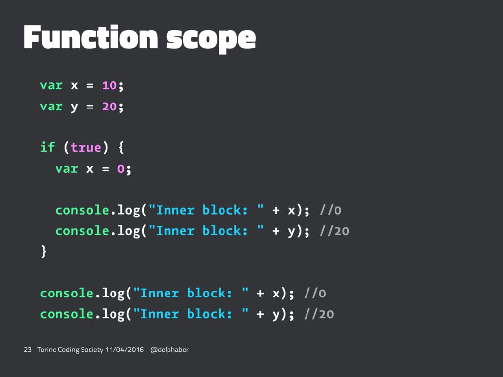 Function scope var x = 10; var y = 20; if (true...