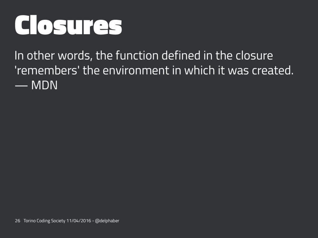 Closures In other words, the function defined i...