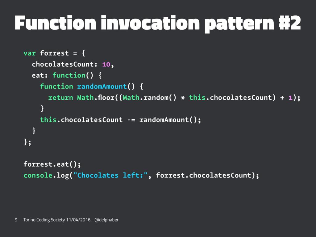 Function invocation pattern #2 var forrest = { ...