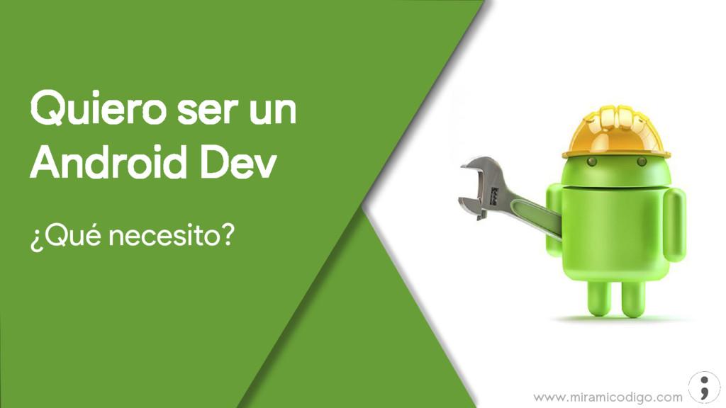 www.miramicodigo.com Quiero ser un Android Dev ...