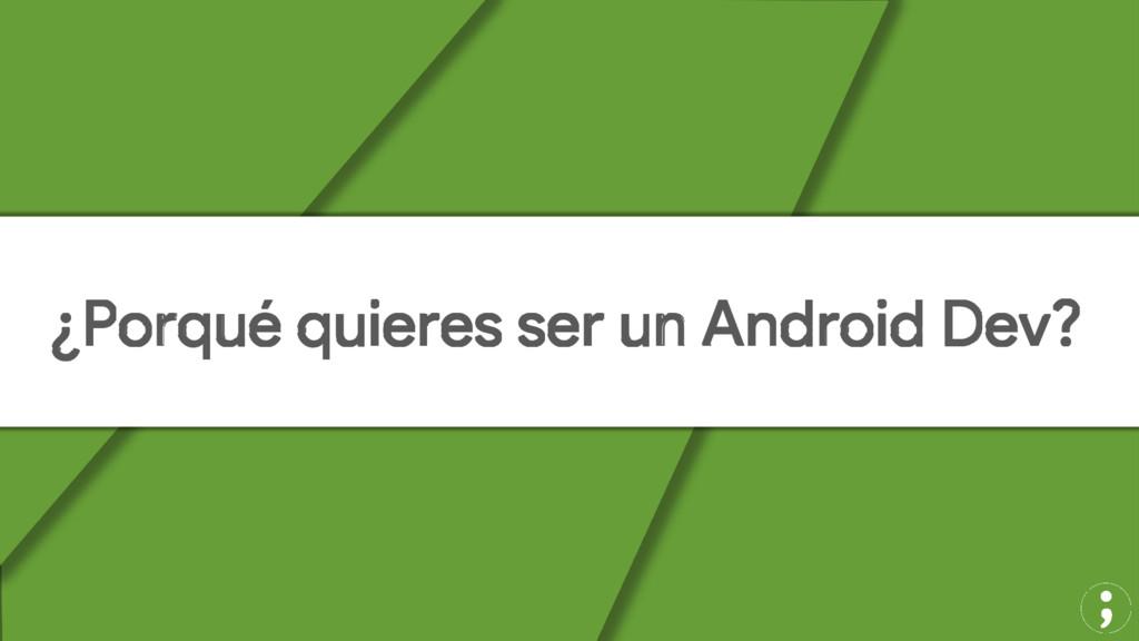¿Porqué quieres ser un Android Dev?