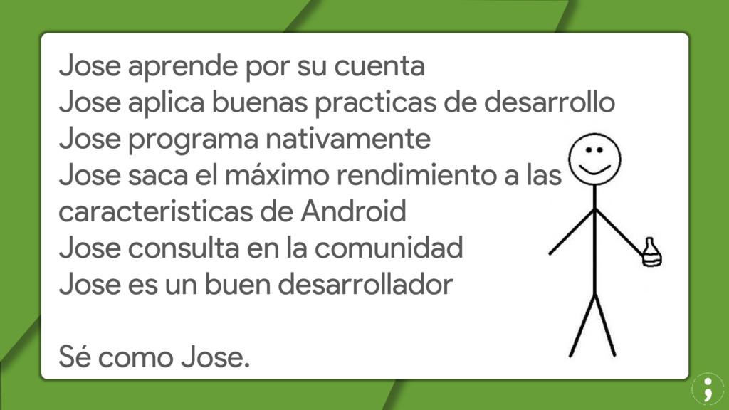 Jose aprende por su cuenta Jose aplica buenas p...