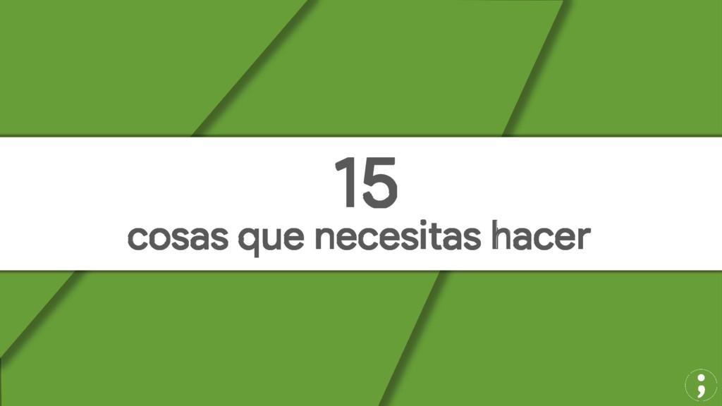 cosas que necesitas hacer 15