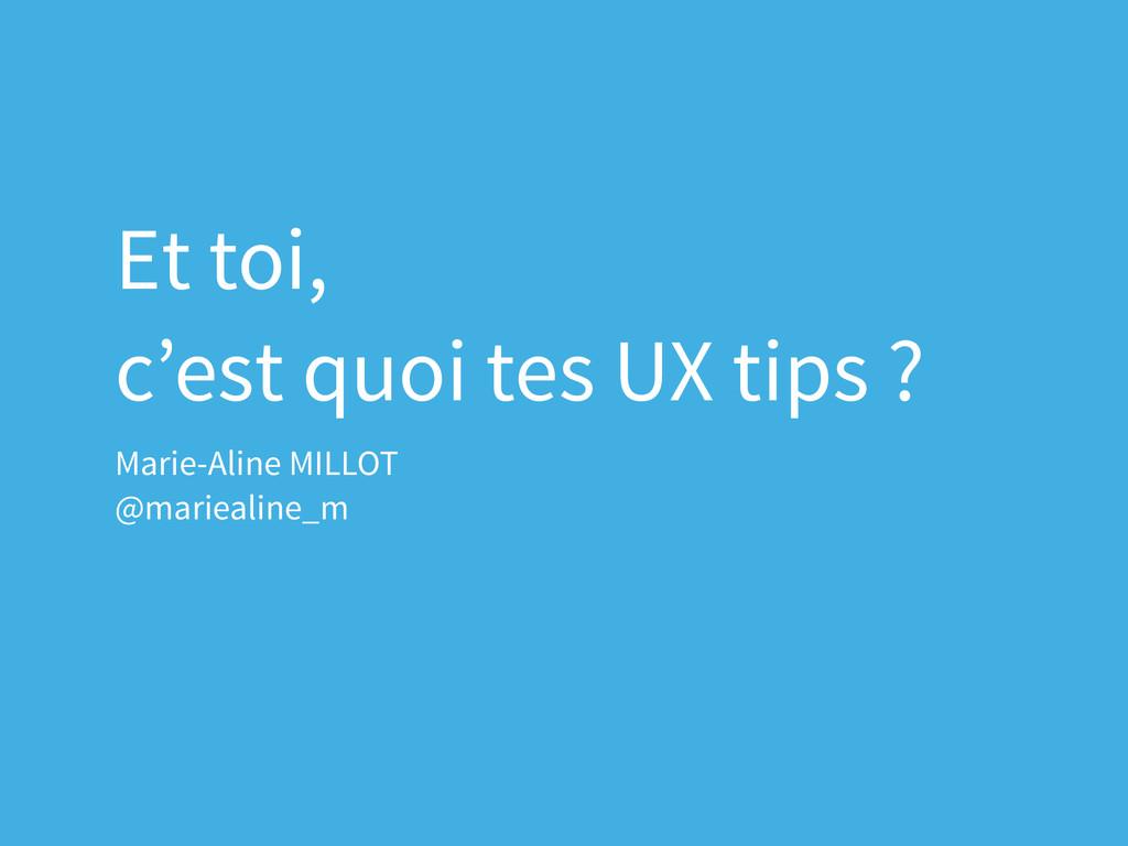Et toi, c'est quoi tes UX tips ? Marie-Aline MI...