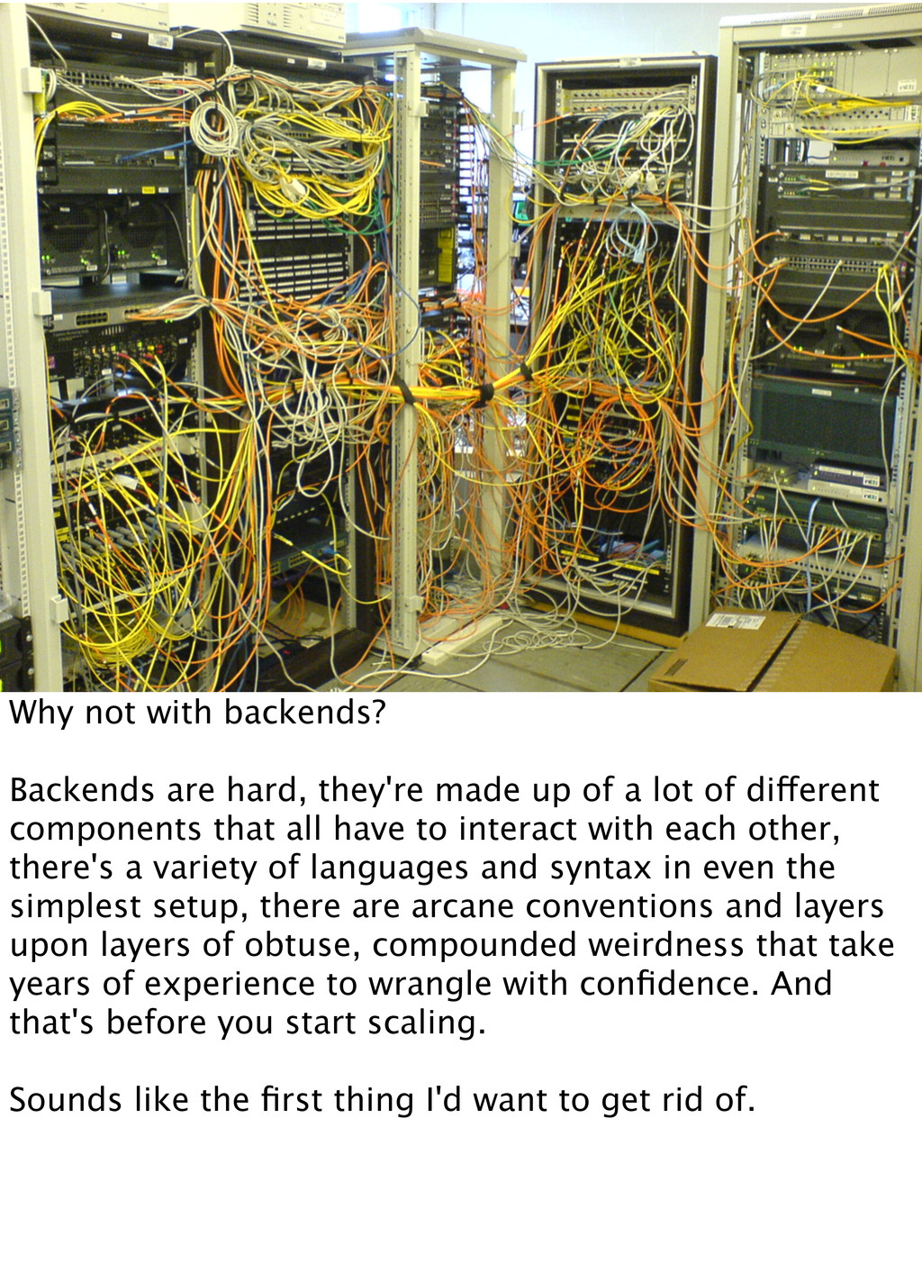 Why not with backends? Backends are hard, they'...