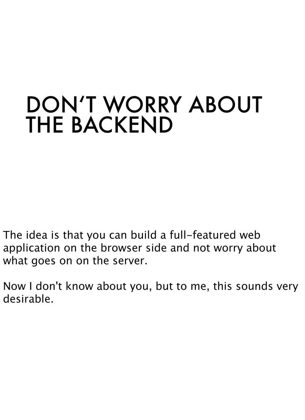 DON'T WORRY ABOUT THE BACKEND The idea is that ...