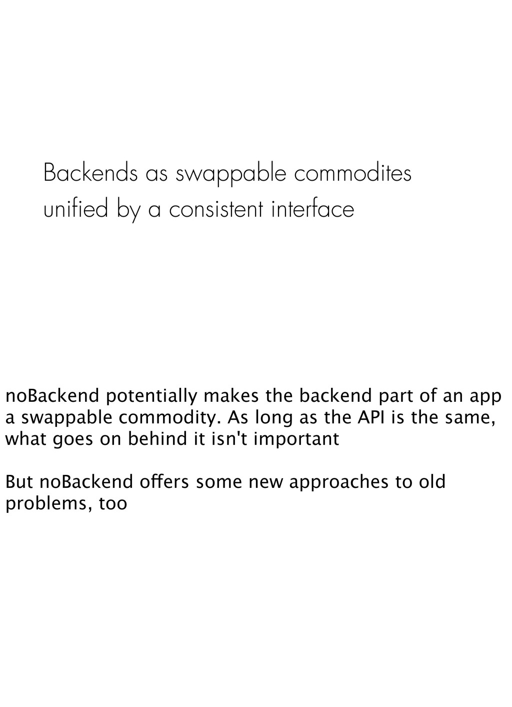 Backends as swappable commodites unified by a co...