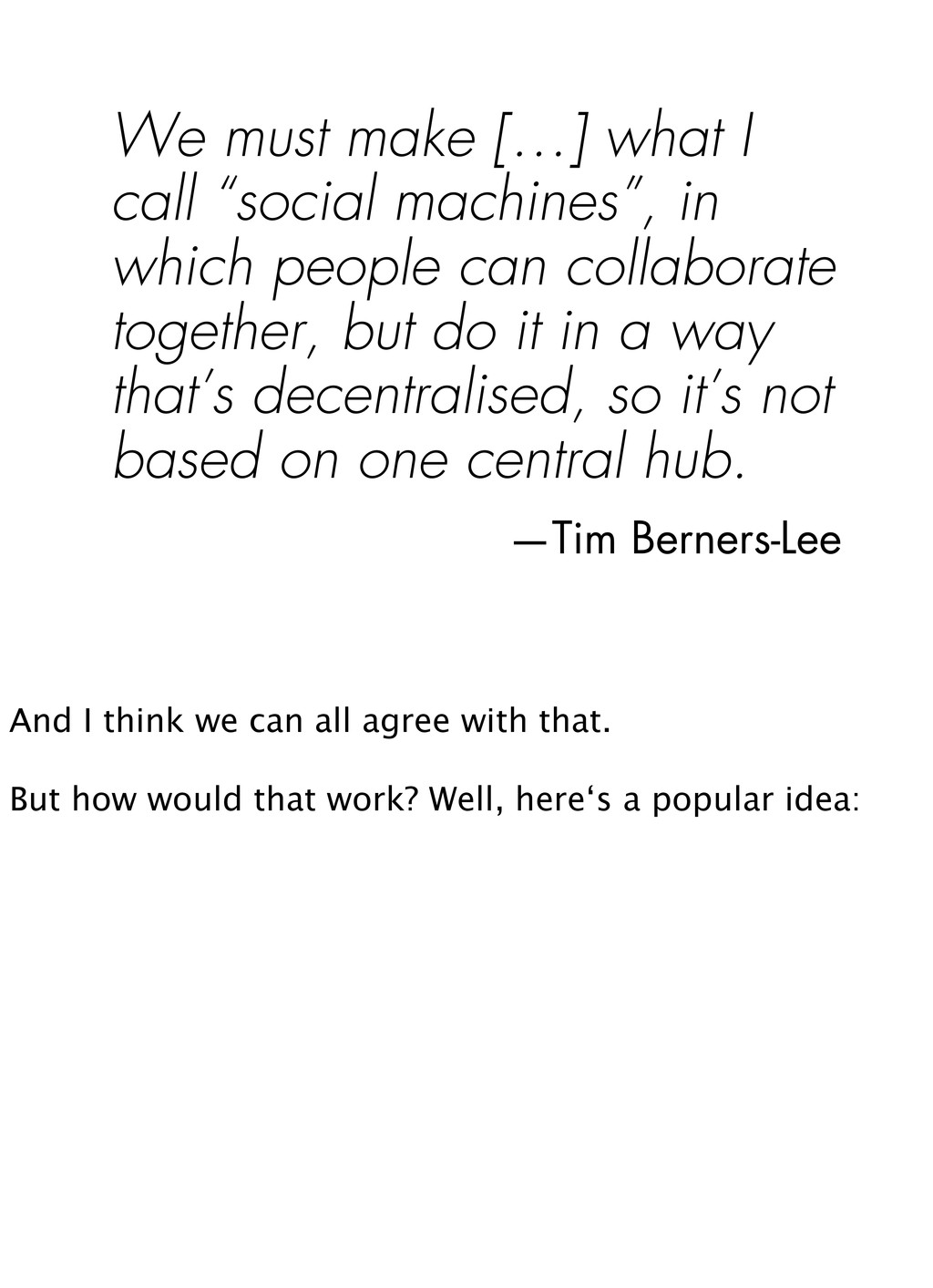 "We must make […] what I call ""social machines"",..."