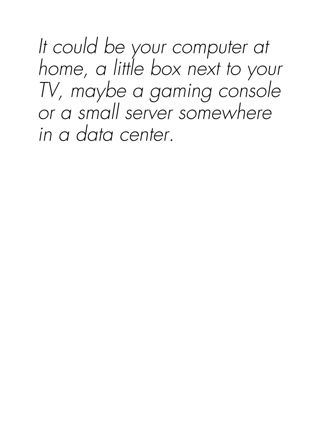 It could be your computer at home, a little box...