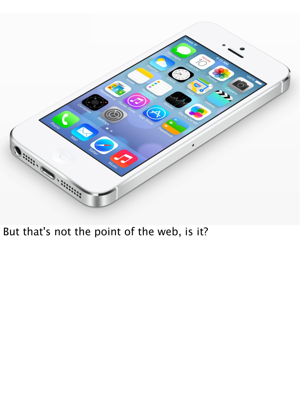 But that's not the point of the web, is it?