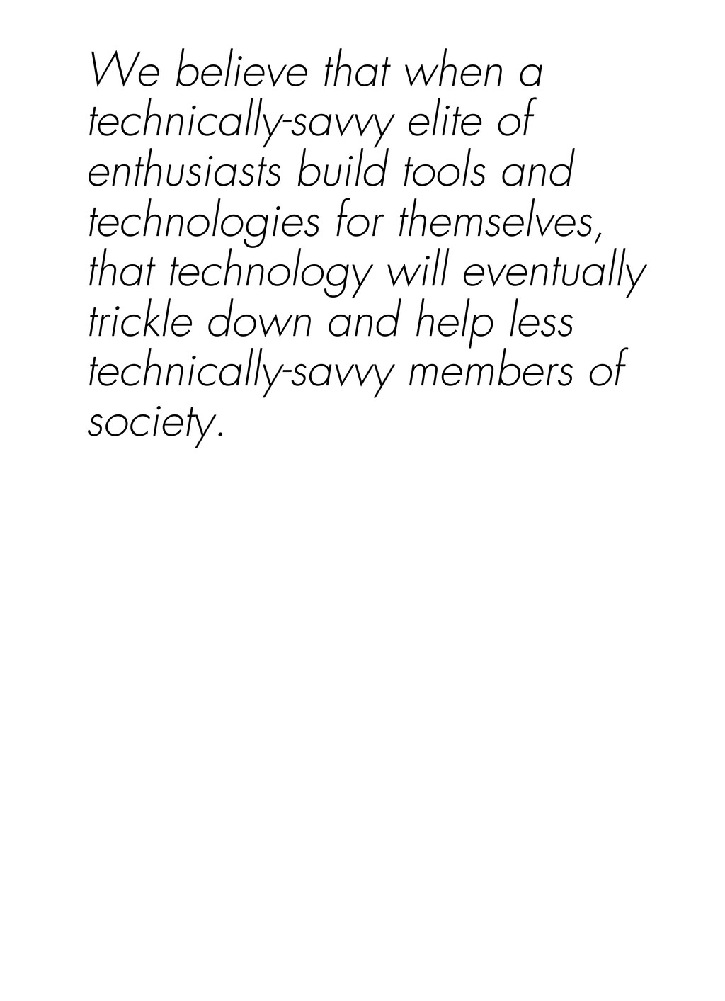 We believe that when a technically-savvy elite ...