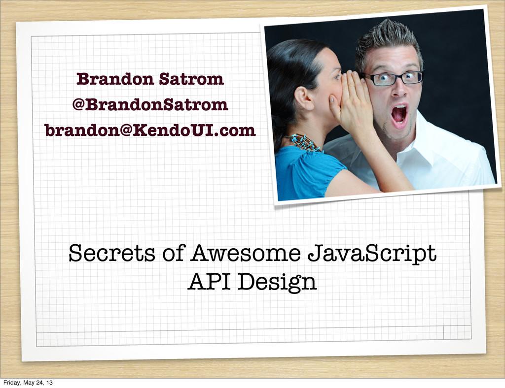 Secrets of Awesome JavaScript API Design Brando...