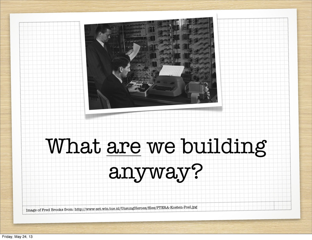 What are we building anyway? Image of Fred Broo...