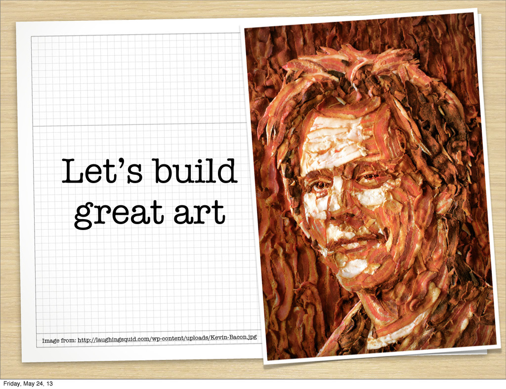 Let's build great art Image from: http://laughi...