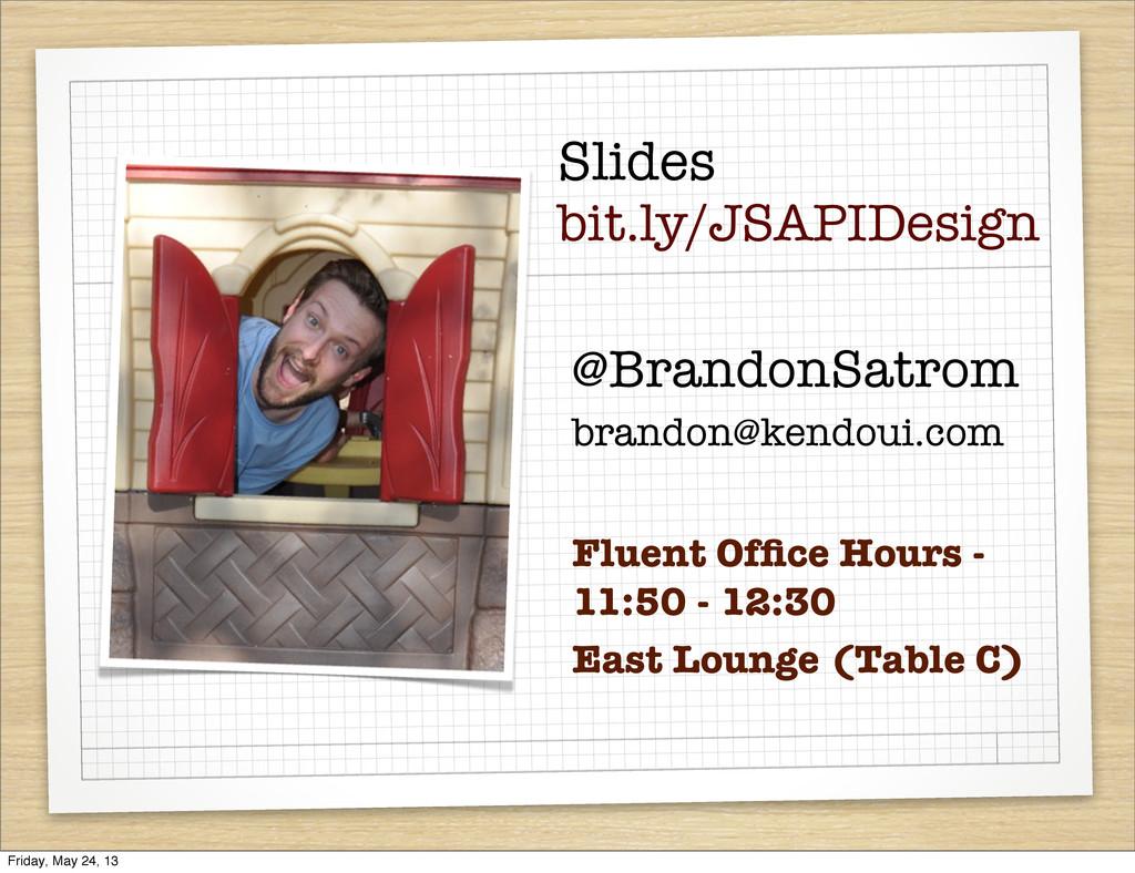 Slides bit.ly/JSAPIDesign @BrandonSatrom brando...