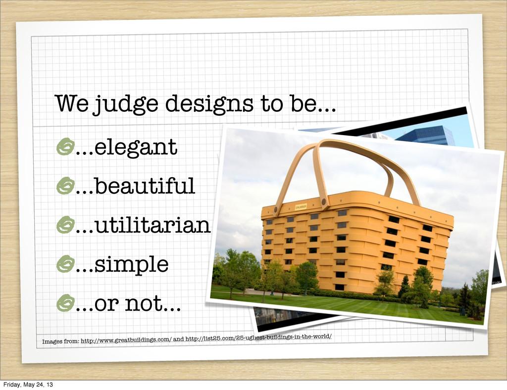 We judge designs to be... ...elegant ...beautif...