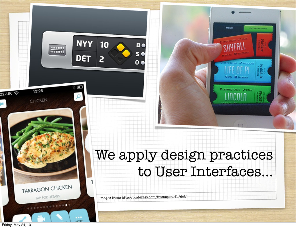 We apply design practices to User Interfaces......