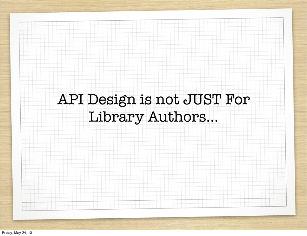 API Design is not JUST For Library Authors... F...