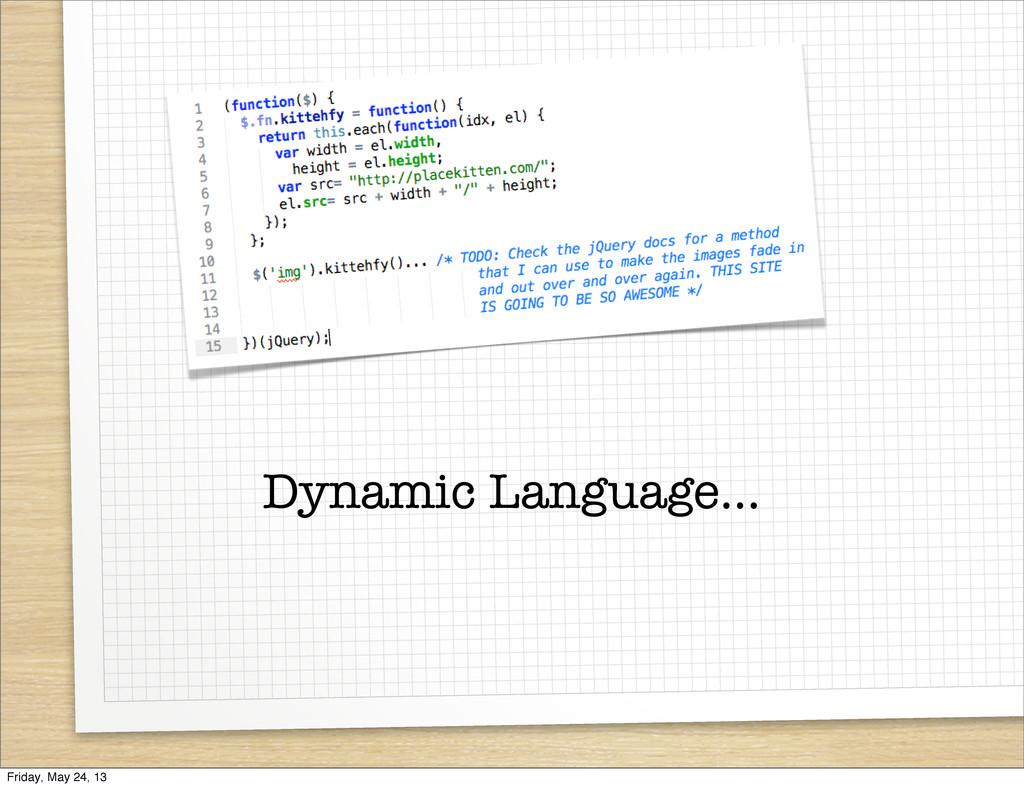 Dynamic Language... Friday, May 24, 13