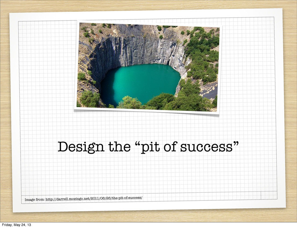 "Design the ""pit of success"" Image from: http://..."