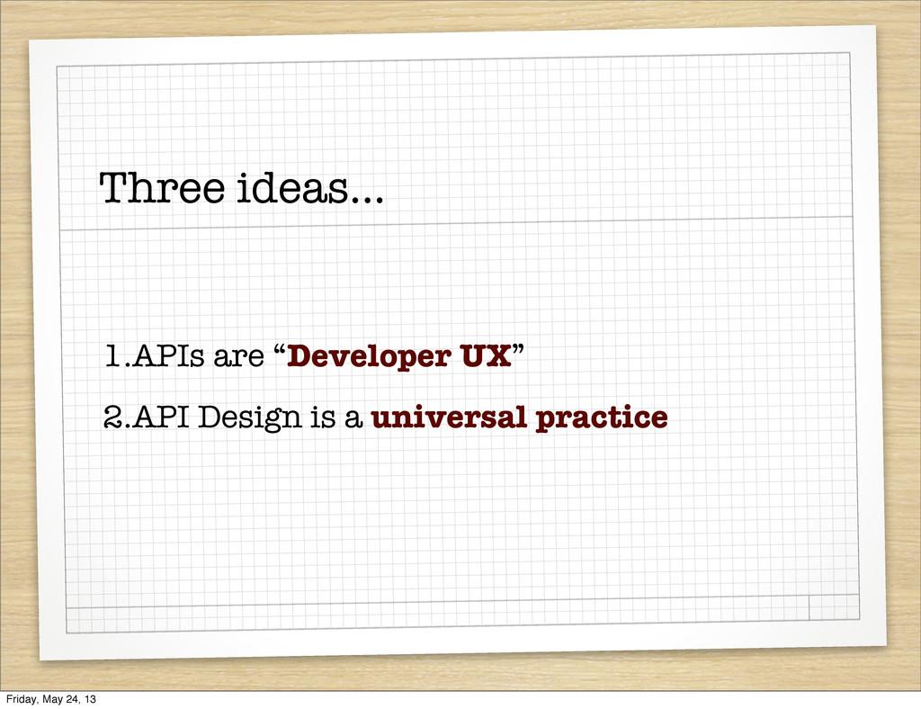 "Three ideas... 1.APIs are ""Developer UX"" 2.API ..."
