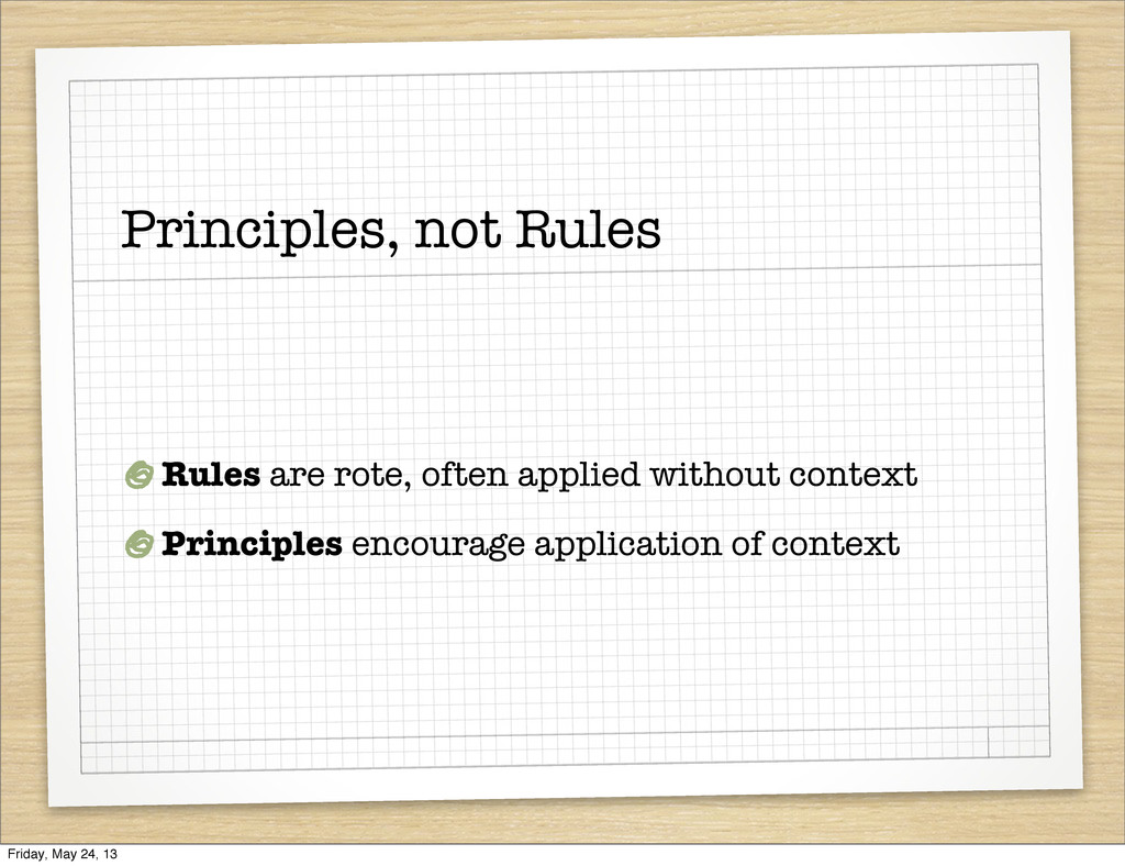 Principles, not Rules Rules are rote, often app...