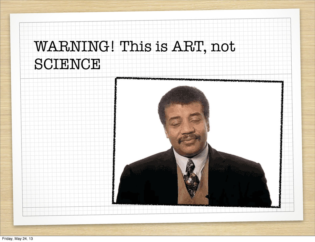 WARNING! This is ART, not SCIENCE Friday, May 2...