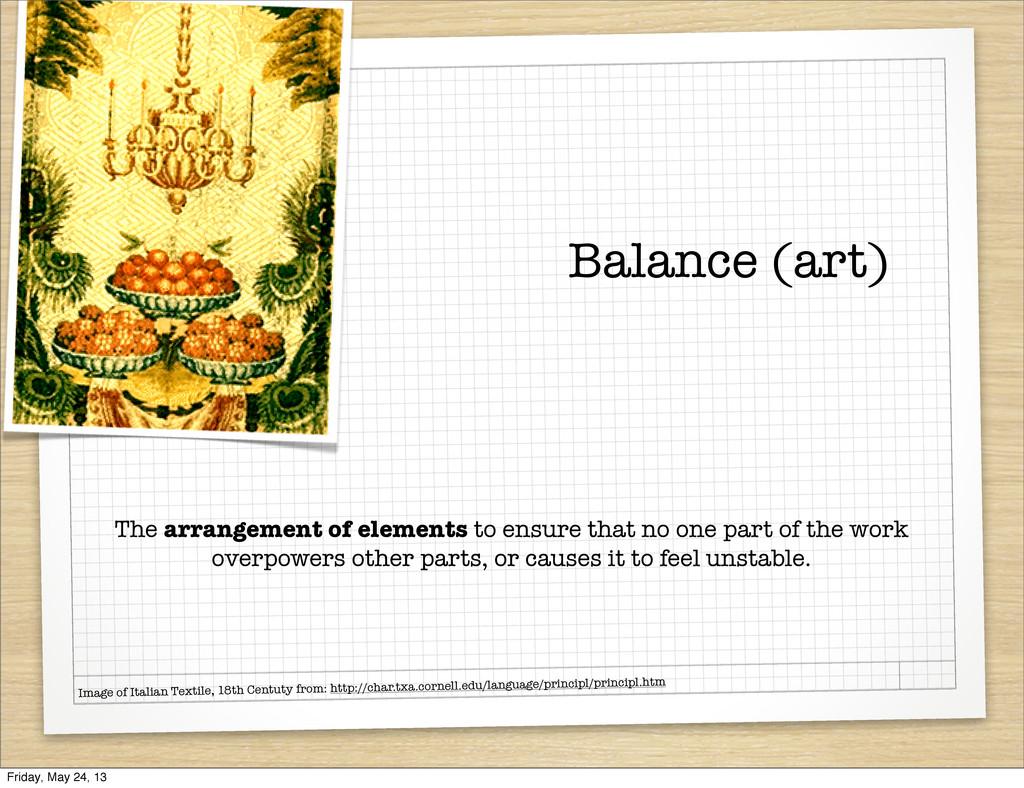 Balance (art) The arrangement of elements to en...