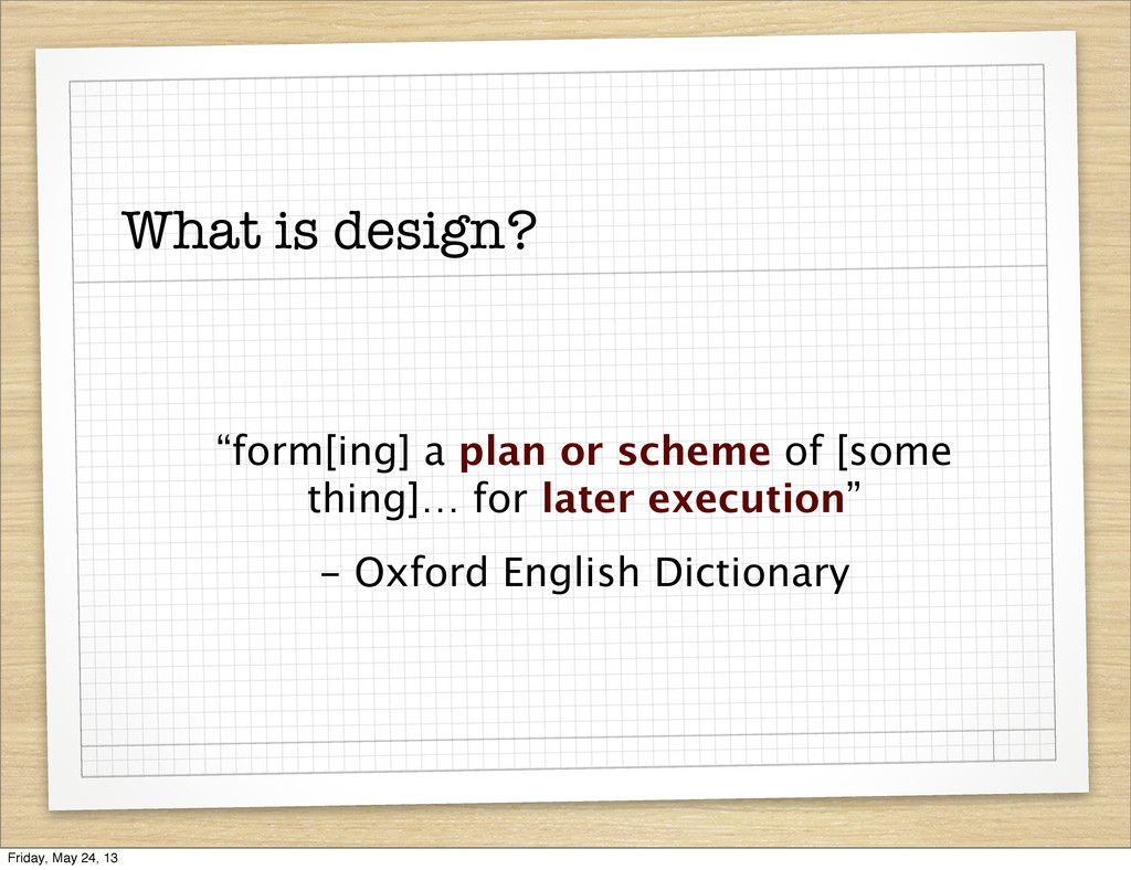 """What is design? """"form[ing] a plan or scheme of ..."""