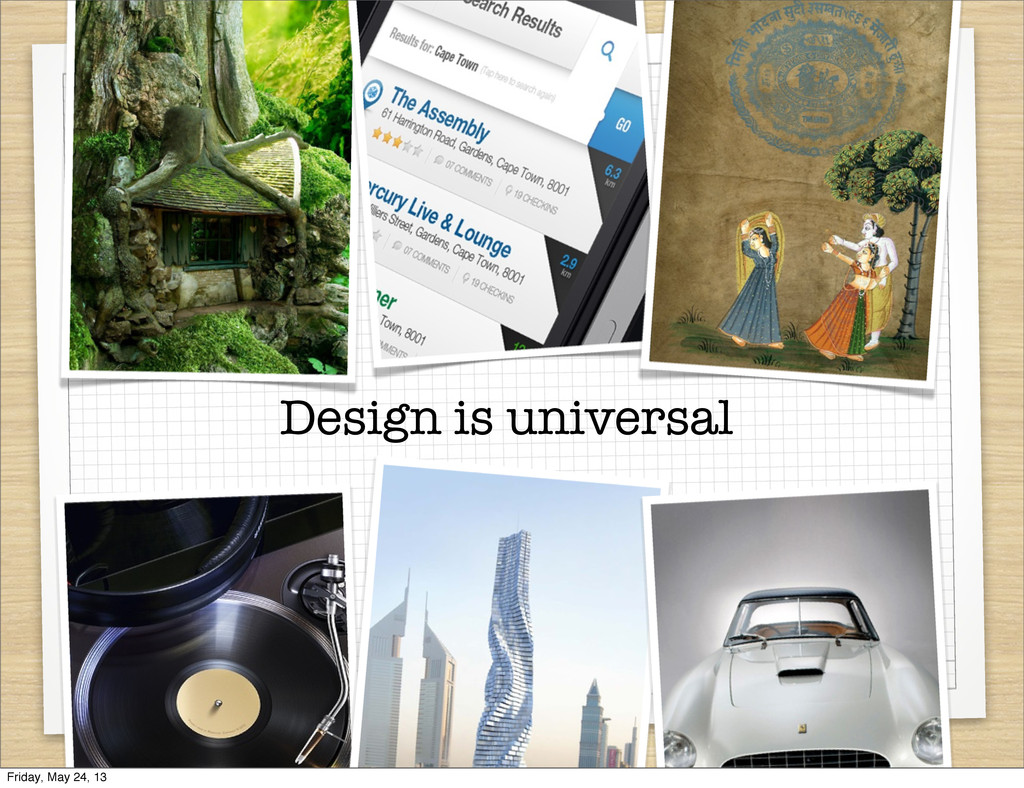 Design is universal Friday, May 24, 13