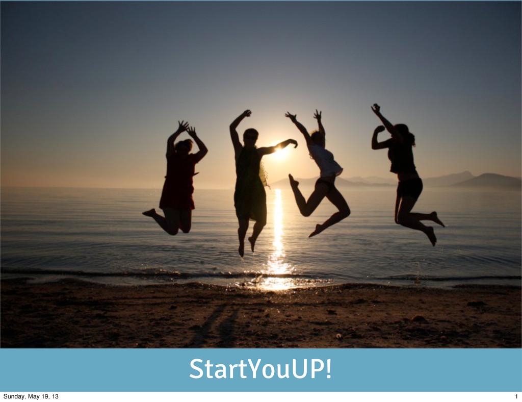 StartYouUP! 1 Sunday, May 19, 13