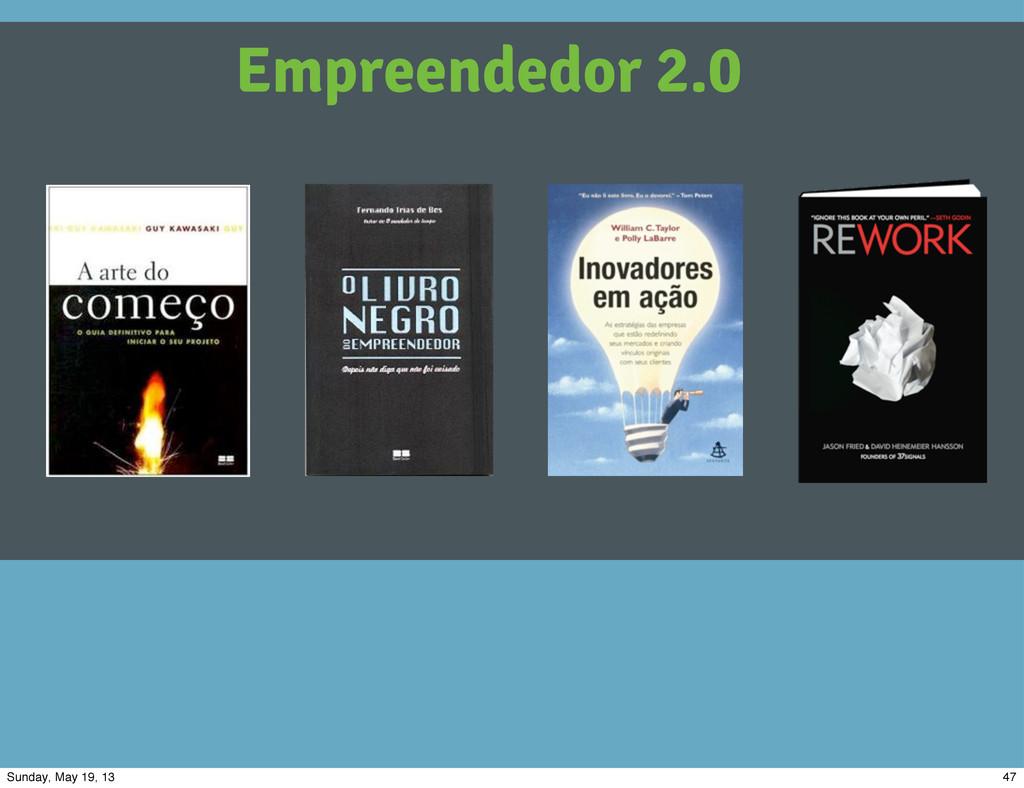 Empreendedor 2.0 47 Sunday, May 19, 13