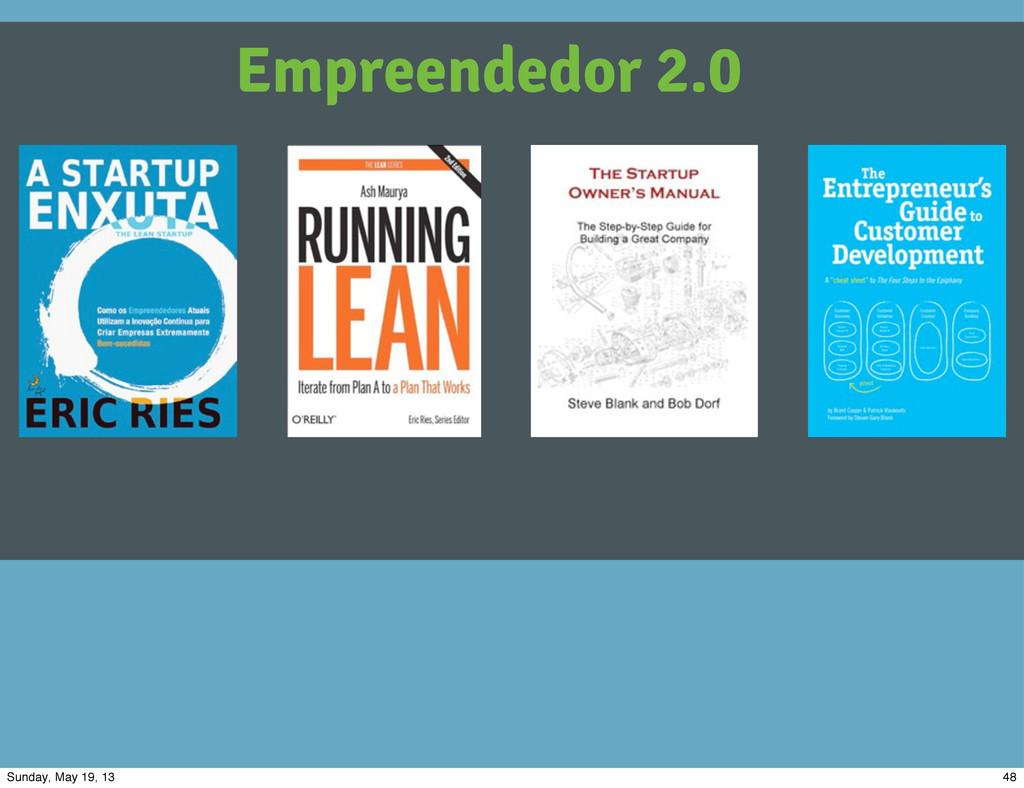 Empreendedor 2.0 48 Sunday, May 19, 13
