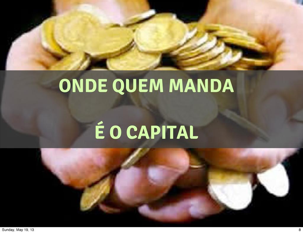 ONDE QUEM MANDA É O CAPITAL 8 Sunday, May 19, 13