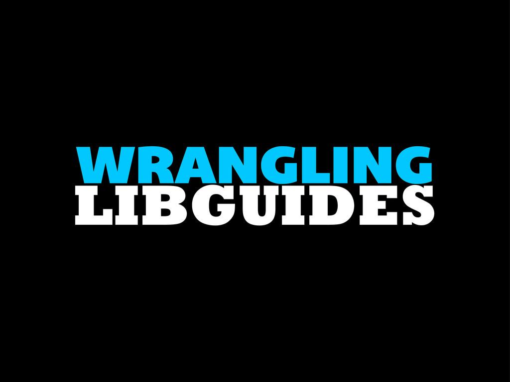 LIBGUIDES WRANGLING