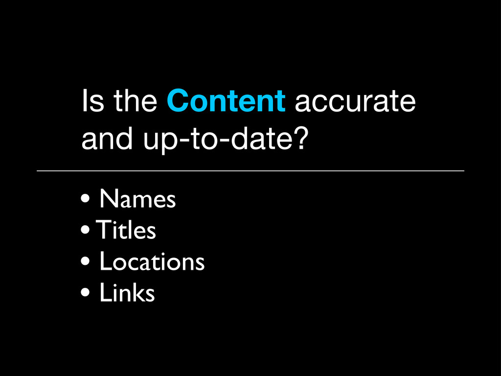 Is the Content accurate and up-to-date? • Names...