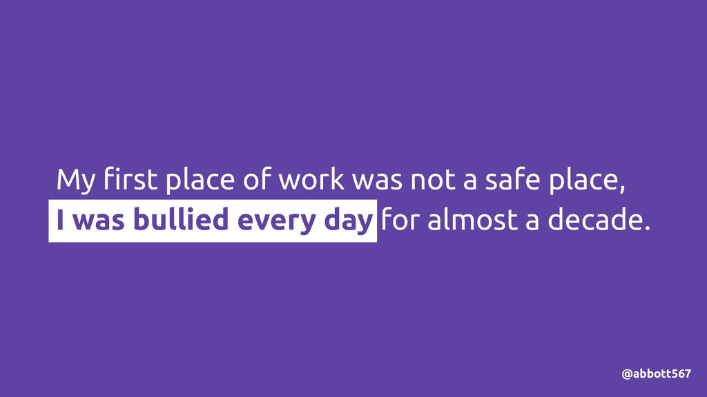 My first place of work was not a safe place, I w...